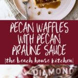 Long Pinterest pin of Easy Pecan Waffles with Pecan Praline Sauce