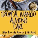 Tropical Mango Almond Cake