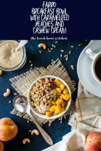 Farro Breakfast Bowl with Caramelized Peaches and Cinnamon Cashew Cream