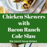 Chicken Skewers with Bacon Ranch Cole Slaw long Pinterest pin