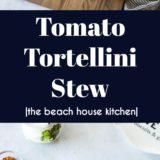 Tomato Tortellini Stew long Pinterest pin