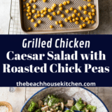 Grilled Chicken Caesar Salad with Roasted Chick Peas