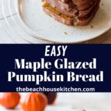 Maple Glazed Pumpkin Bread long Pinterest pin